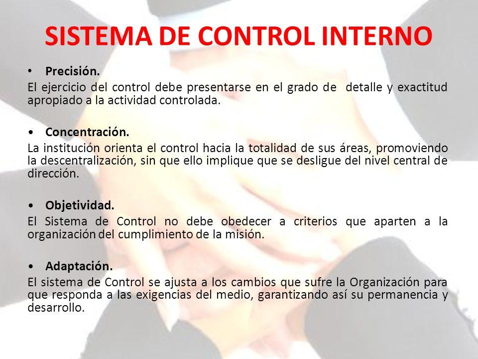 SISTEMA DE CONTROL INTERNO Precisión. El ejercicio del control debe presentarse en el grado de detalle y exactitud apropiado a la actividad controlada