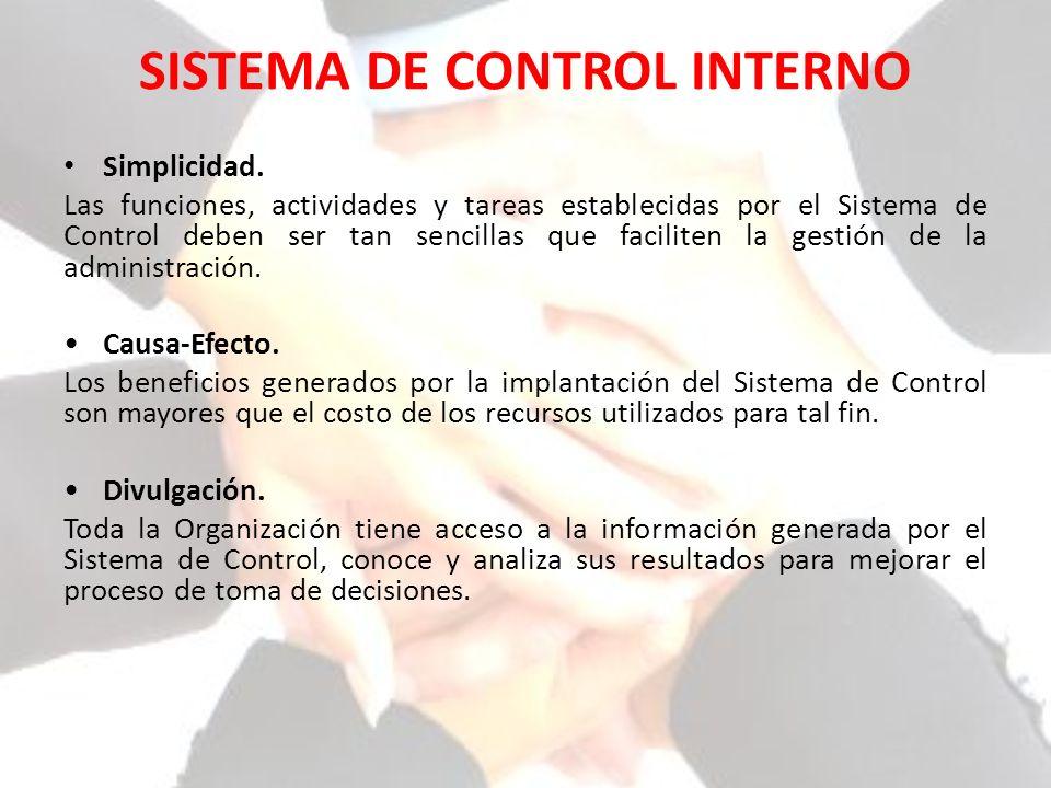 SISTEMA DE CONTROL INTERNO Simplicidad. Las funciones, actividades y tareas establecidas por el Sistema de Control deben ser tan sencillas que facilit
