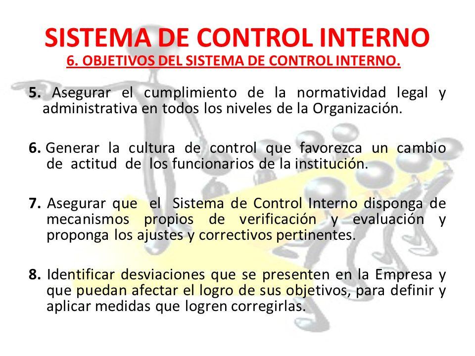 SISTEMA DE CONTROL INTERNO 5. Asegurar el cumplimiento de la normatividad legal y administrativa en todos los niveles de la Organización. 6. Generar l