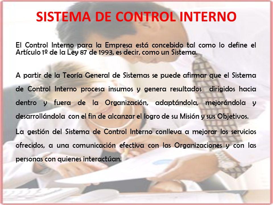 El Control Interno para la Empresa está concebido tal como lo define el Artículo 1º de la Ley 87 de 1993, es decir, como un Sistema. A partir de la Te