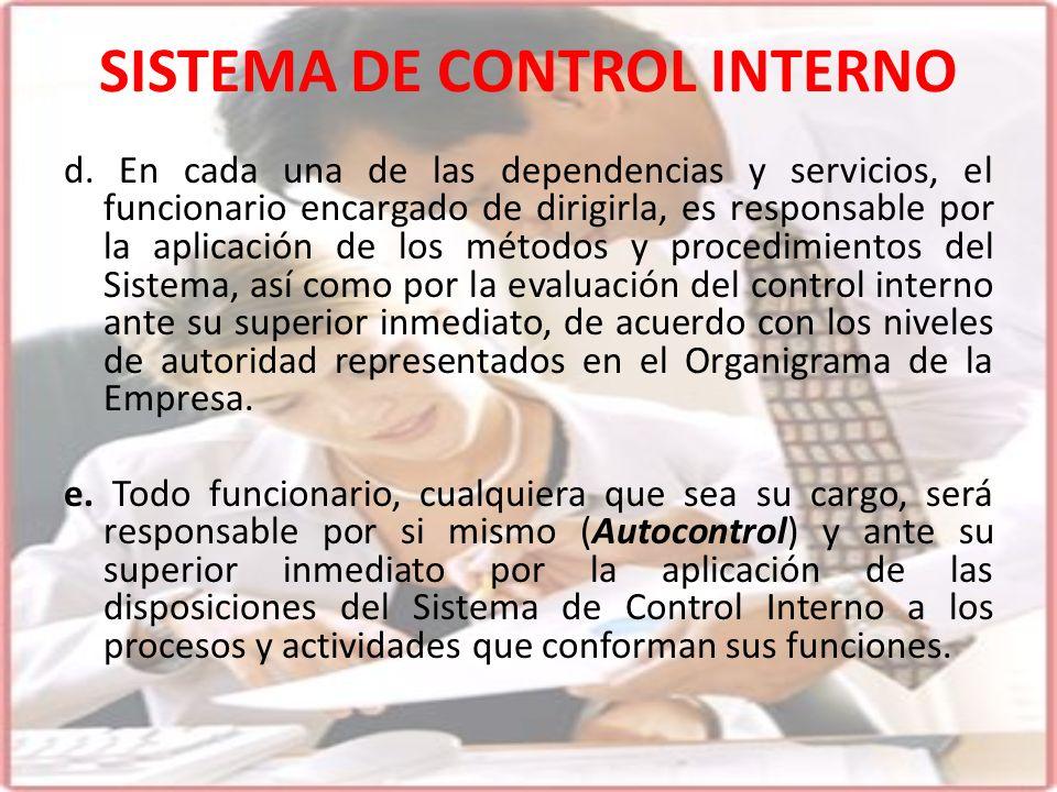 SISTEMA DE CONTROL INTERNO d. En cada una de las dependencias y servicios, el funcionario encargado de dirigirla, es responsable por la aplicación de