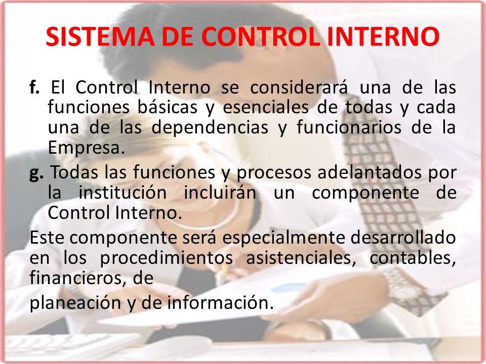 SISTEMA DE CONTROL INTERNO f. El Control Interno se considerará una de las funciones básicas y esenciales de todas y cada una de las dependencias y fu