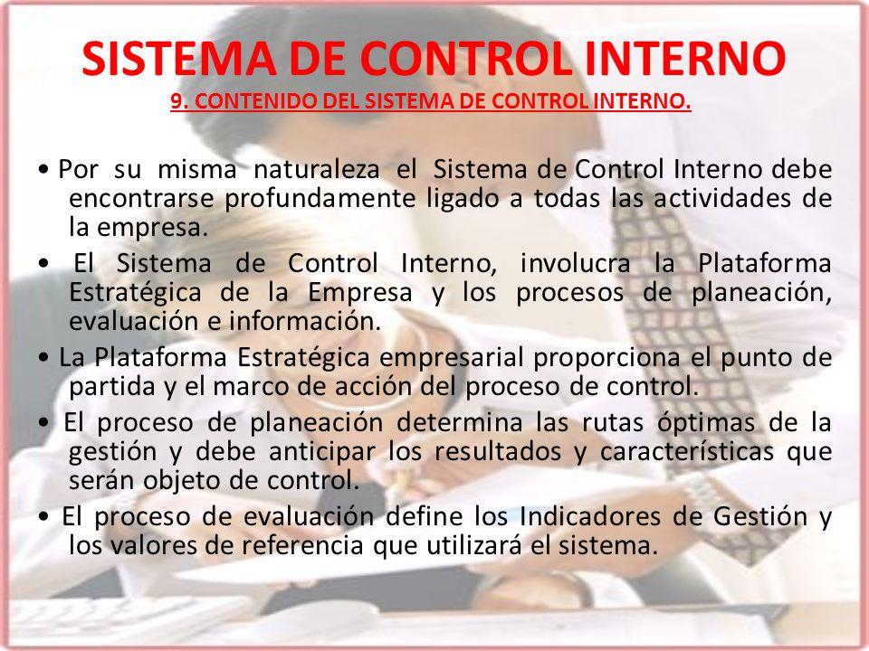 SISTEMA DE CONTROL INTERNO Por su misma naturaleza el Sistema de Control Interno debe encontrarse profundamente ligado a todas las actividades de la e