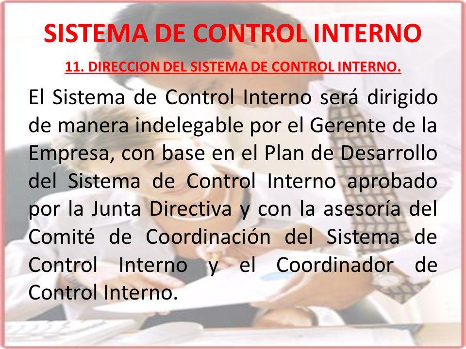 SISTEMA DE CONTROL INTERNO El Sistema de Control Interno será dirigido de manera indelegable por el Gerente de la Empresa, con base en el Plan de Desa