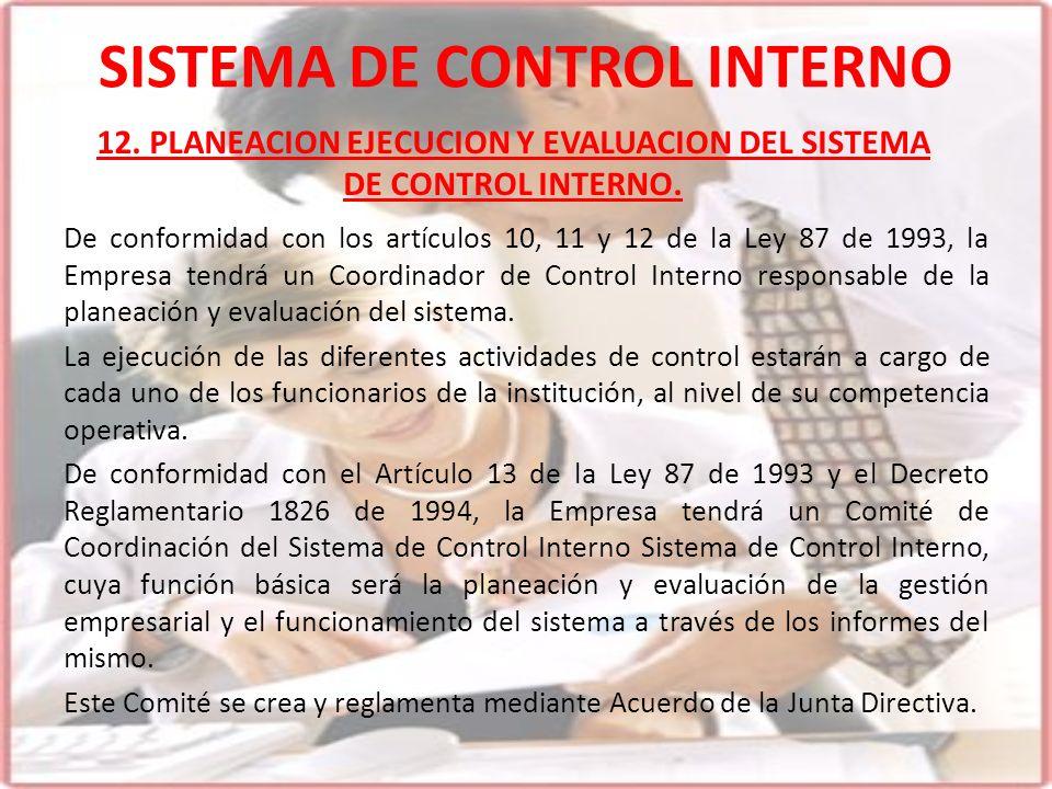 SISTEMA DE CONTROL INTERNO De conformidad con los artículos 10, 11 y 12 de la Ley 87 de 1993, la Empresa tendrá un Coordinador de Control Interno resp