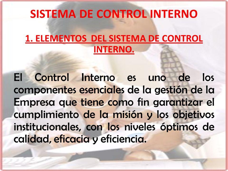 1. ELEMENTOS DEL SISTEMA DE CONTROL INTERNO. El Control Interno es uno de los componentes esenciales de la gestión de la Empresa que tiene como fin ga