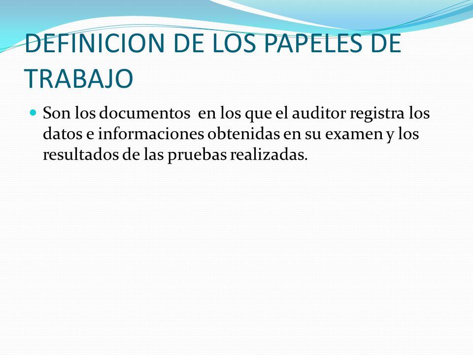 DEFINICION DE LOS PAPELES DE TRABAJO Son los documentos en los que el auditor registra los datos e informaciones obtenidas en su examen y los resultad