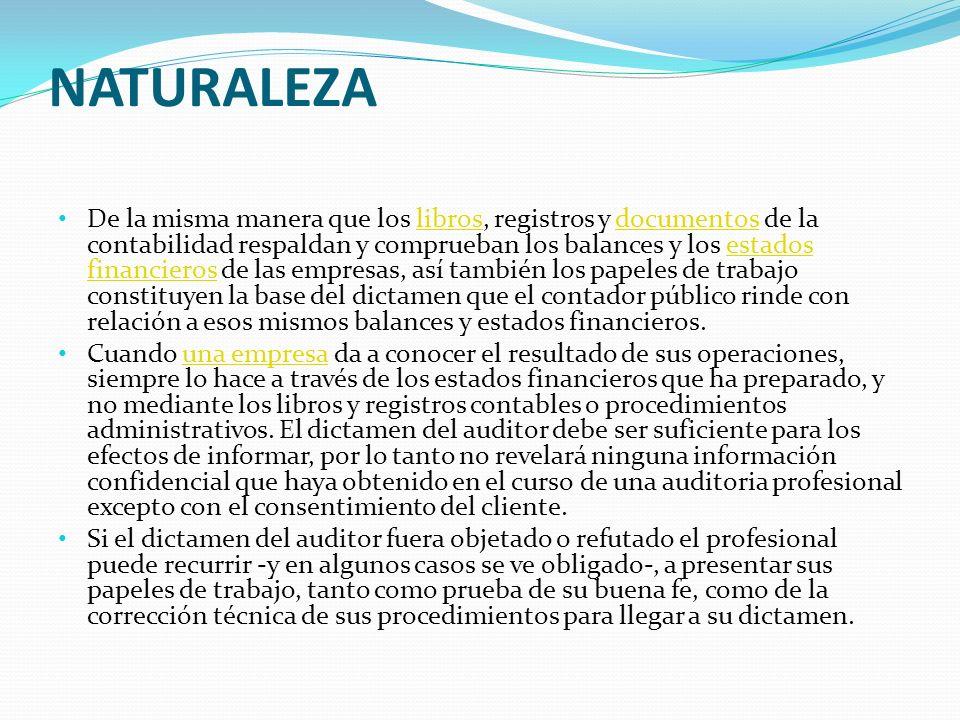 NATURALEZA De la misma manera que los libros, registros y documentos de la contabilidad respaldan y comprueban los balances y los estados financieros