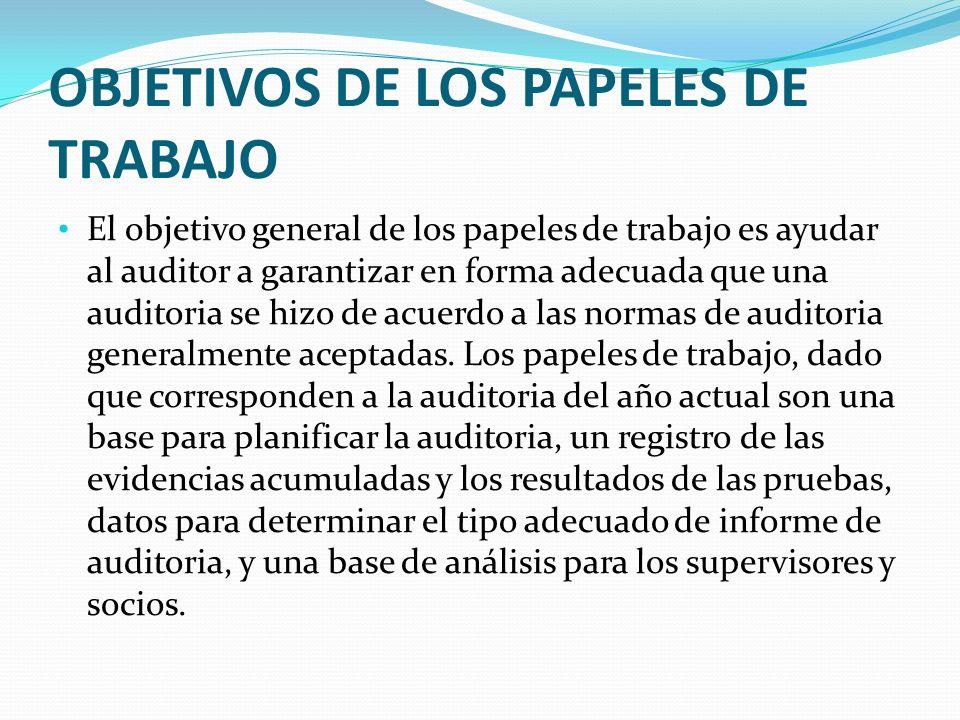 OBJETIVOS DE LOS PAPELES DE TRABAJO El objetivo general de los papeles de trabajo es ayudar al auditor a garantizar en forma adecuada que una auditori