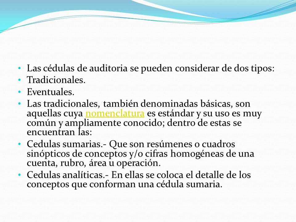 Las cédulas de auditoria se pueden considerar de dos tipos: Tradicionales. Eventuales. Las tradicionales, también denominadas básicas, son aquellas cu