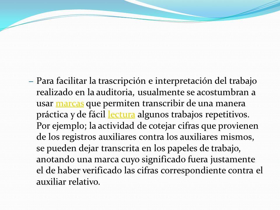 – Para facilitar la trascripción e interpretación del trabajo realizado en la auditoria, usualmente se acostumbran a usar marcas que permiten transcri