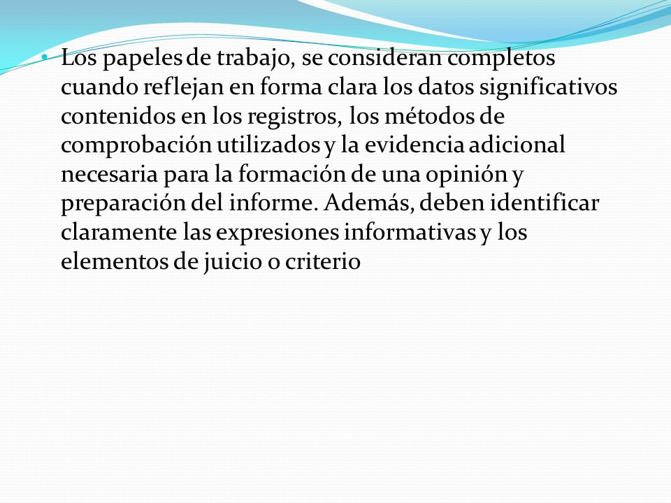 Los papeles de trabajo, se consideran completos cuando reflejan en forma clara los datos significativos contenidos en los registros, los métodos de co