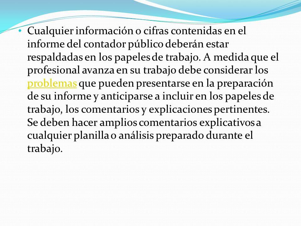 Cualquier información o cifras contenidas en el informe del contador público deberán estar respaldadas en los papeles de trabajo. A medida que el prof