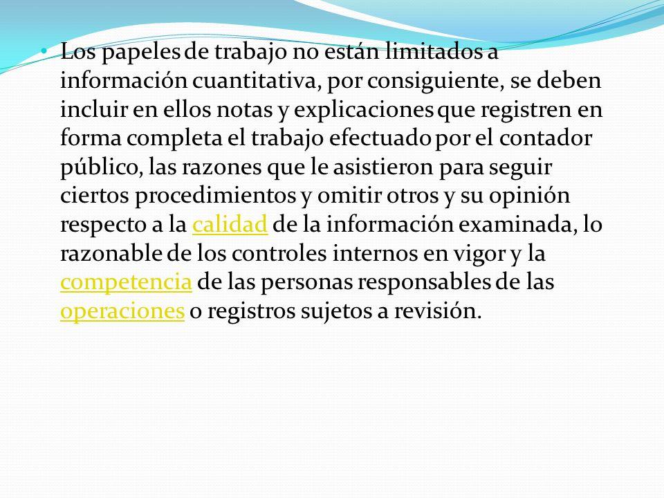 Los papeles de trabajo no están limitados a información cuantitativa, por consiguiente, se deben incluir en ellos notas y explicaciones que registren