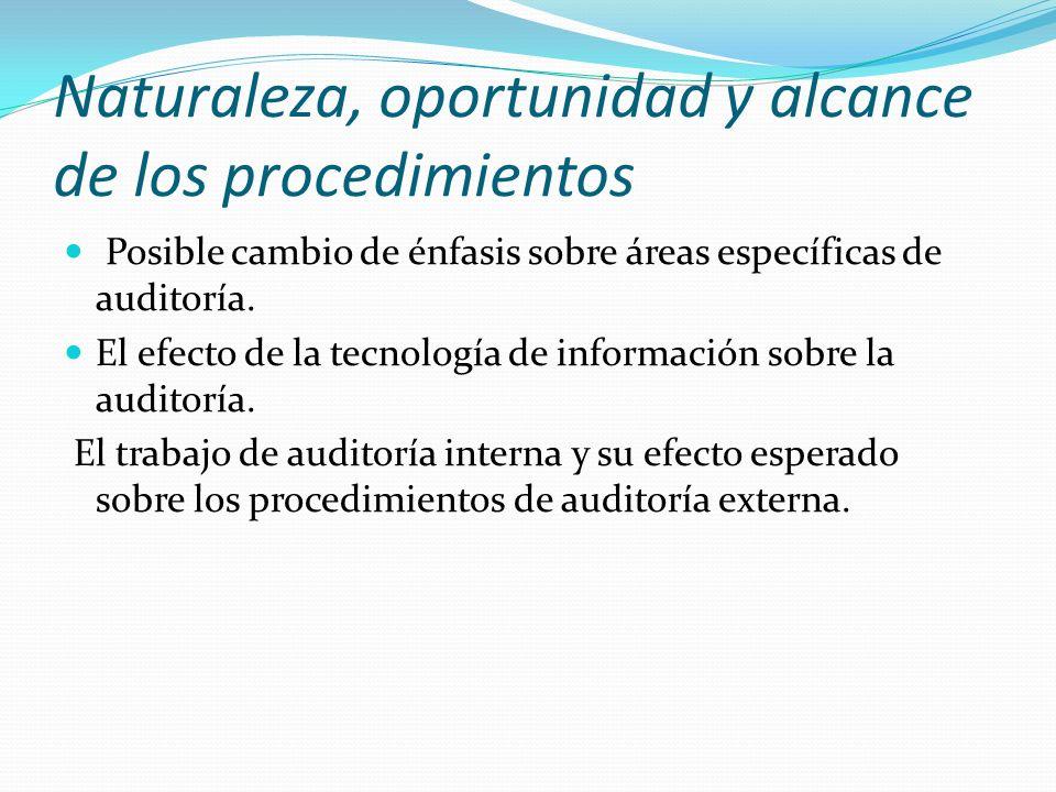 Naturaleza, oportunidad y alcance de los procedimientos Posible cambio de énfasis sobre áreas específicas de auditoría. El efecto de la tecnología de