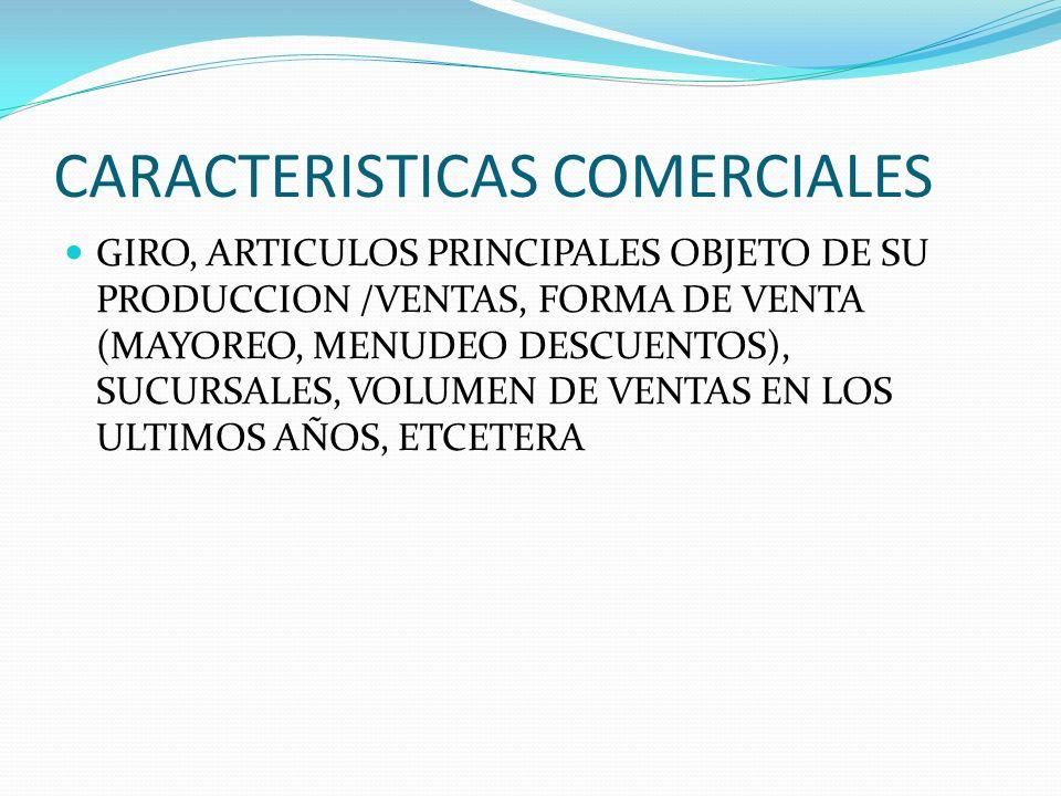 CARACTERISTICAS COMERCIALES GIRO, ARTICULOS PRINCIPALES OBJETO DE SU PRODUCCION /VENTAS, FORMA DE VENTA (MAYOREO, MENUDEO DESCUENTOS), SUCURSALES, VOL