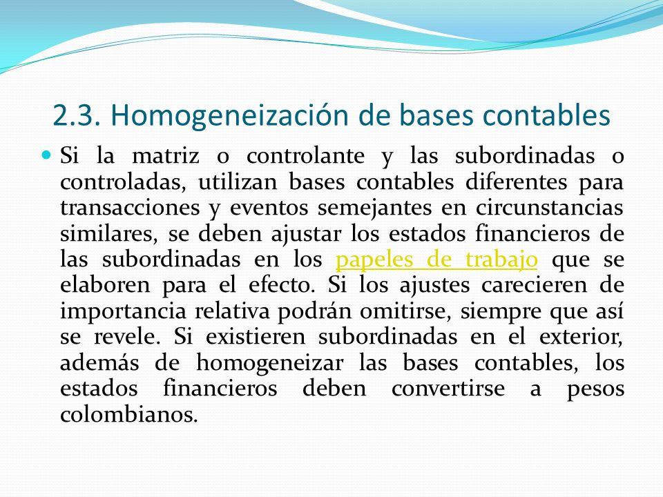 2.3. Homogeneización de bases contables Si la matriz o controlante y las subordinadas o controladas, utilizan bases contables diferentes para transacc