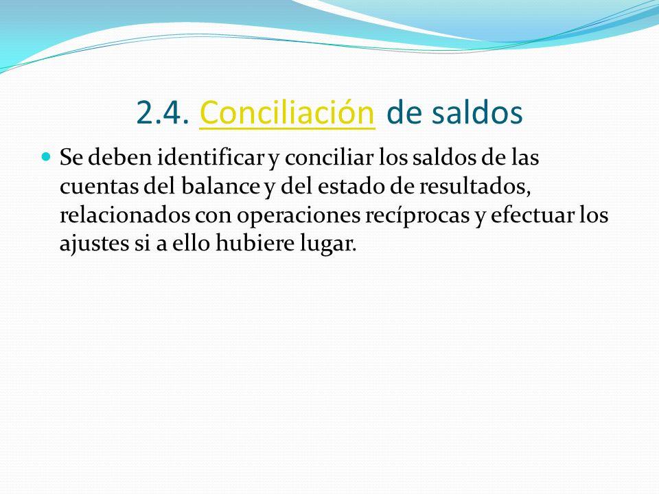 2.4. Conciliación de saldosConciliación Se deben identificar y conciliar los saldos de las cuentas del balance y del estado de resultados, relacionado