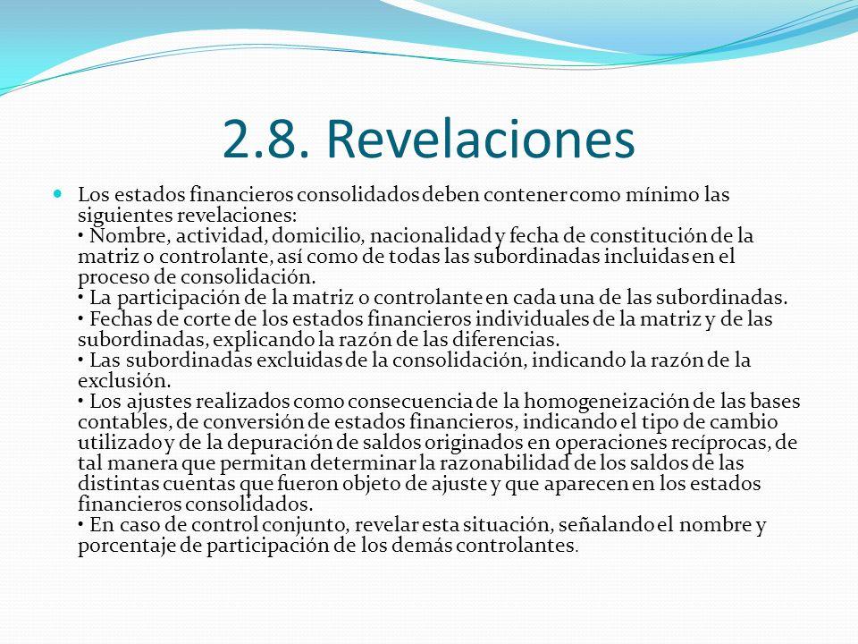 2.8. Revelaciones Los estados financieros consolidados deben contener como mínimo las siguientes revelaciones: Nombre, actividad, domicilio, nacionali