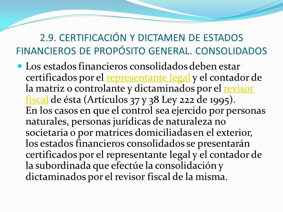 2.9. CERTIFICACIÓN Y DICTAMEN DE ESTADOS FINANCIEROS DE PROPÓSITO GENERAL. CONSOLIDADOS Los estados financieros consolidados deben estar certificados