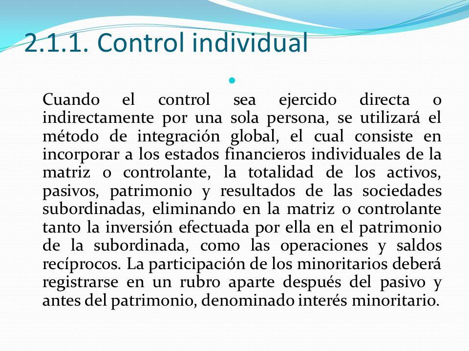 2.1.1. Control individual Cuando el control sea ejercido directa o indirectamente por una sola persona, se utilizará el método de integración global,