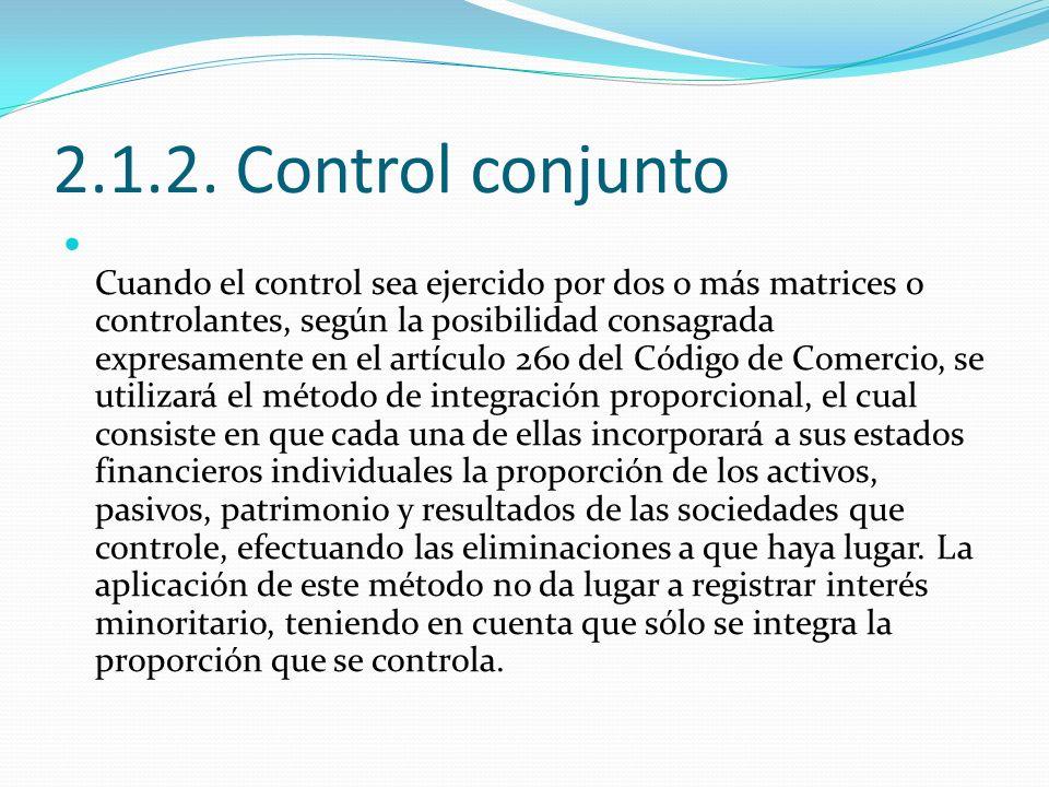 2.1.2. Control conjunto Cuando el control sea ejercido por dos o más matrices o controlantes, según la posibilidad consagrada expresamente en el artíc