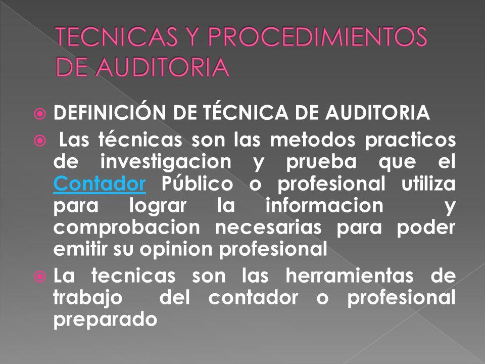 DEFINICIÓN DE TÉCNICA DE AUDITORIA Las técnicas son las metodos practicos de investigacion y prueba que el Contador Público o profesional utiliza para