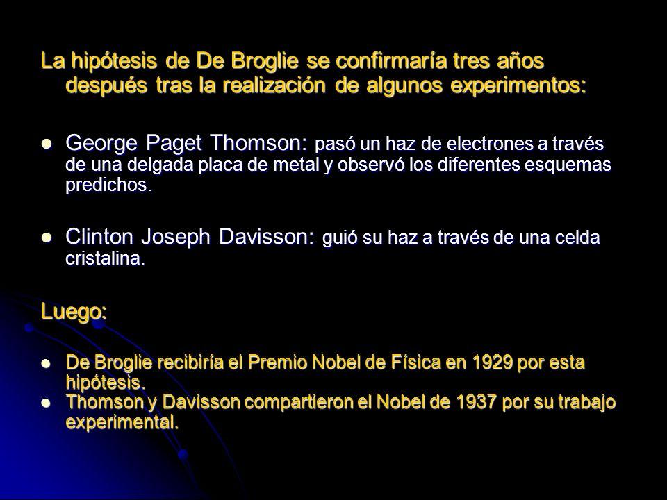 La hipótesis de De Broglie se confirmaría tres años después tras la realización de algunos experimentos: George Paget Thomson: pasó un haz de electron