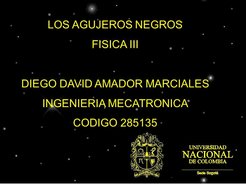 LOS AGUJEROS NEGROS FISICA III DIEGO DAVID AMADOR MARCIALES INGENIERIA MECATRONICA CODIGO 285135