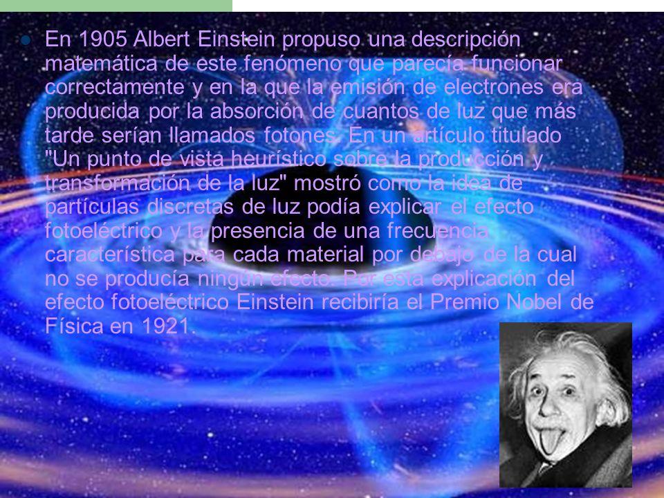 En 1905 Albert Einstein propuso una descripción matemática de este fenómeno que parecía funcionar correctamente y en la que la emisión de electrones e