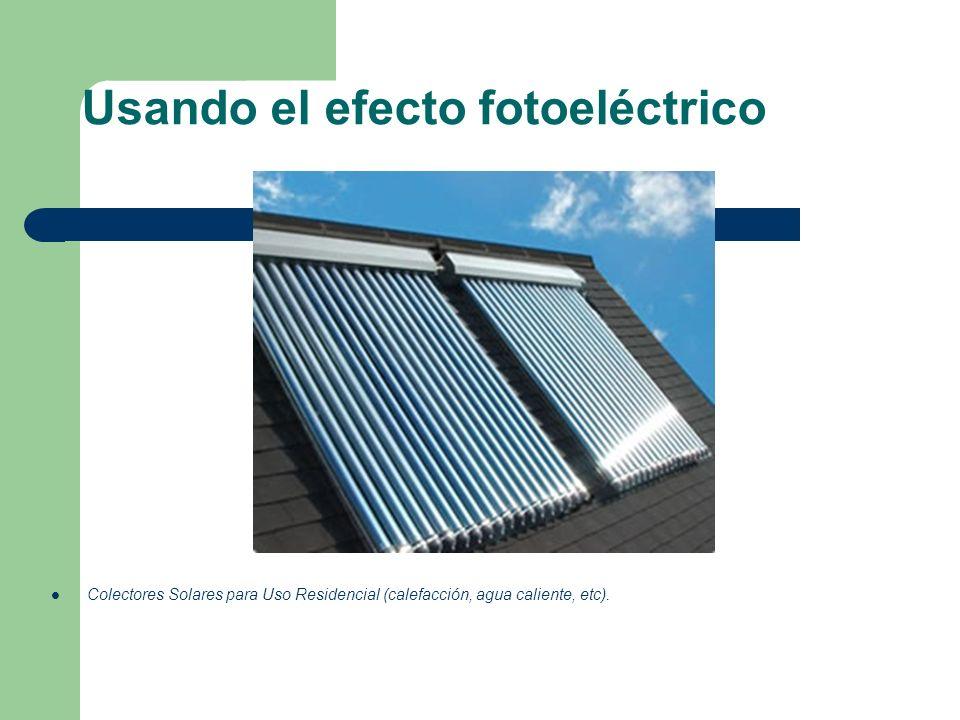 Usando el efecto fotoeléctrico Colectores Solares para Uso Residencial (calefacción, agua caliente, etc).