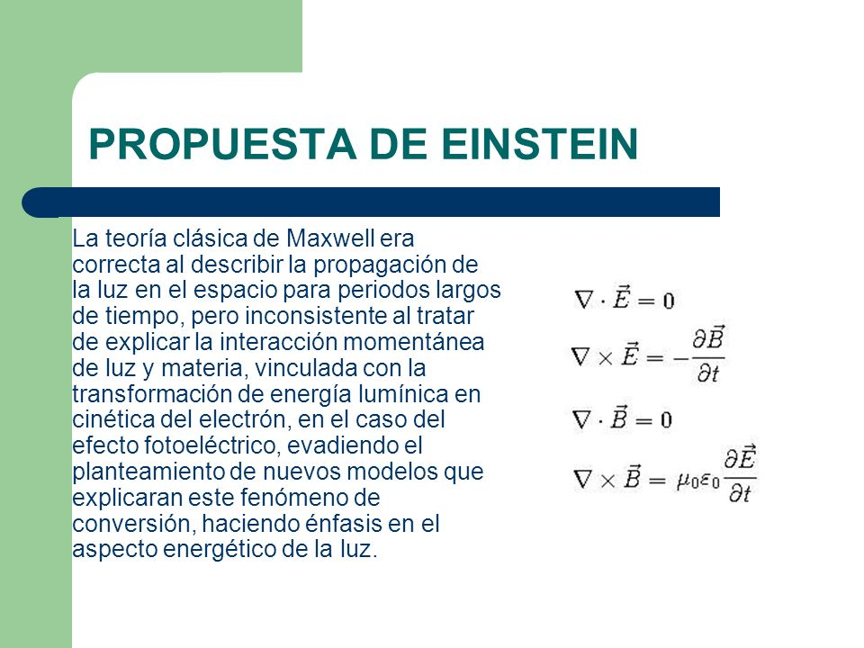 PROPUESTA DE EINSTEIN La teoría clásica de Maxwell era correcta al describir la propagación de la luz en el espacio para periodos largos de tiempo, pe