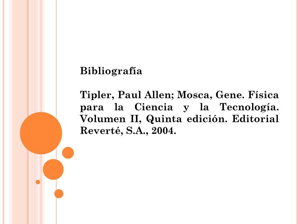 Bibliografía Tipler, Paul Allen; Mosca, Gene.Física para la Ciencia y la Tecnología.