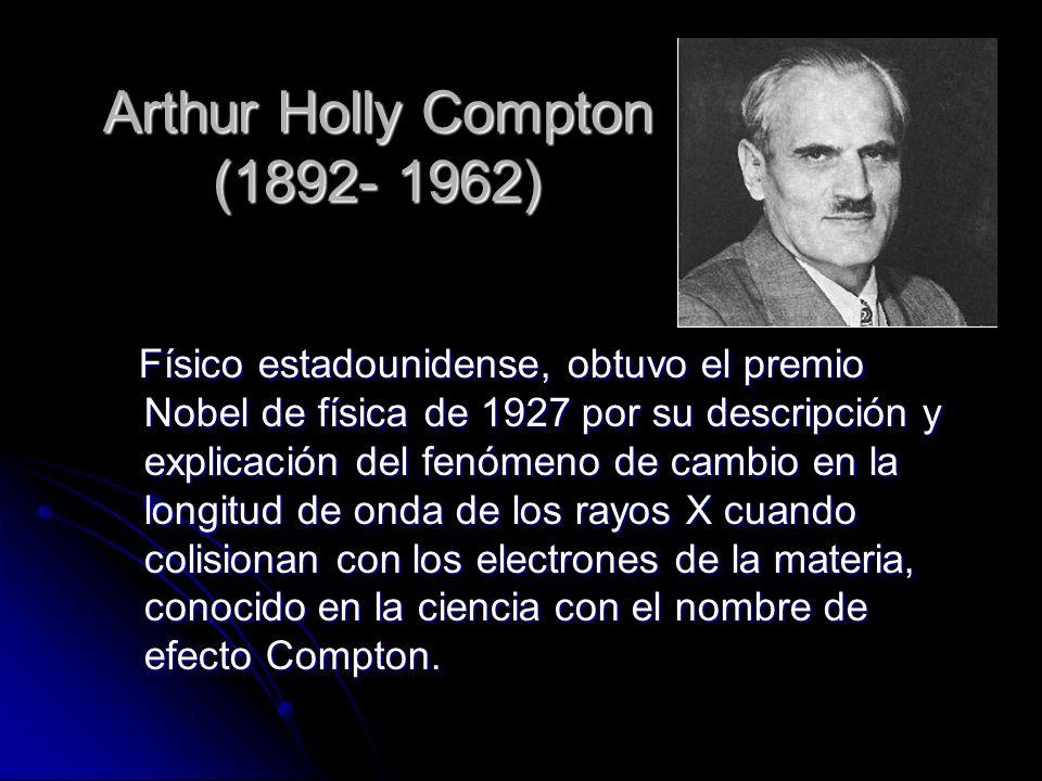 Físico estadounidense, obtuvo el premio Nobel de física de 1927 por su descripción y explicación del fenómeno de cambio en la longitud de onda de los