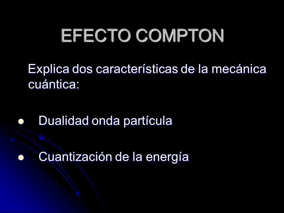 Explica dos características de la mecánica cuántica: Explica dos características de la mecánica cuántica: Dualidad onda partícula Dualidad onda partíc