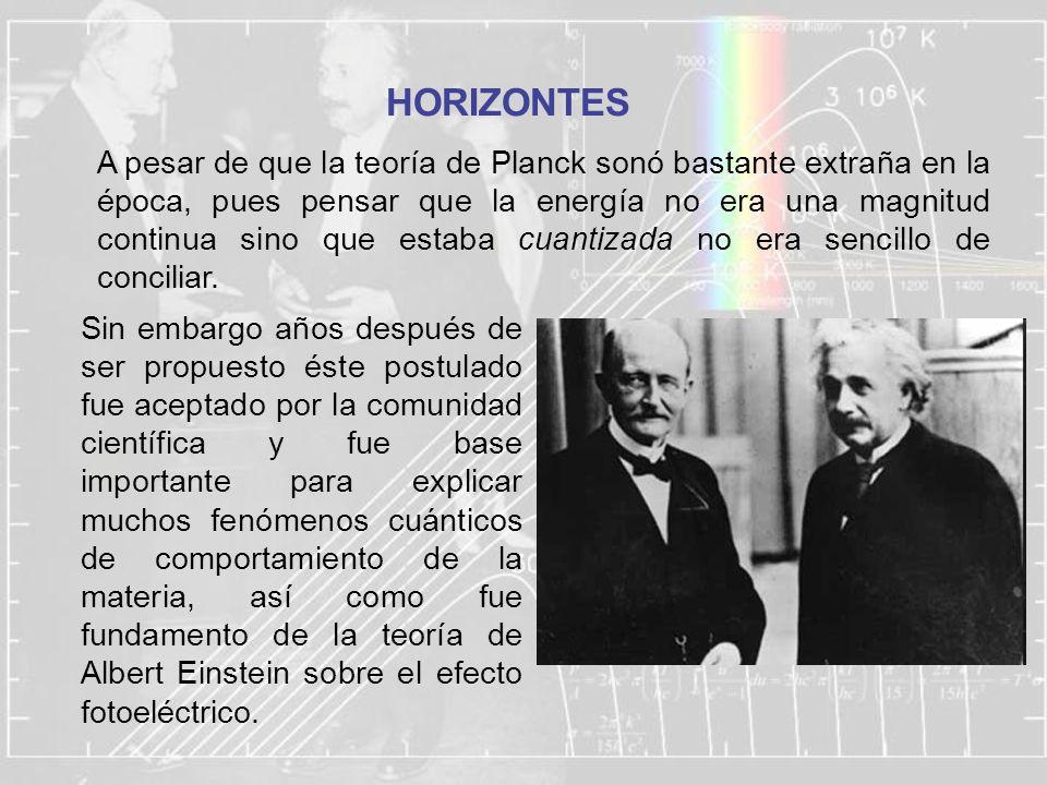 A pesar de que la teoría de Planck sonó bastante extraña en la época, pues pensar que la energía no era una magnitud continua sino que estaba cuantiza