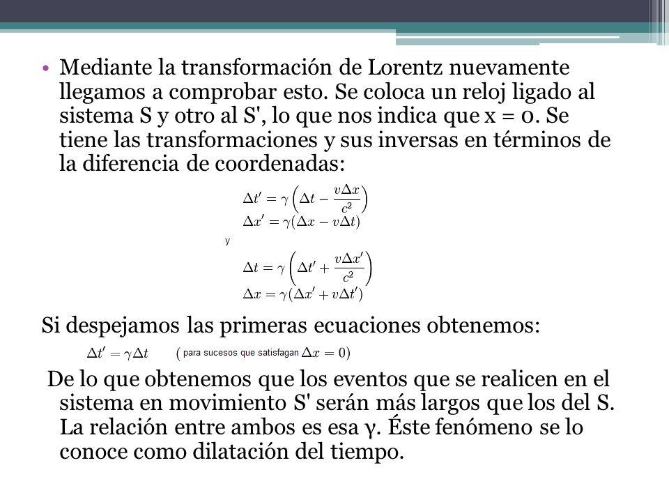 Mediante la transformación de Lorentz nuevamente llegamos a comprobar esto. Se coloca un reloj ligado al sistema S y otro al S', lo que nos indica que