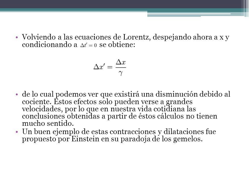 Volviendo a las ecuaciones de Lorentz, despejando ahora a x y condicionando a se obtiene: de lo cual podemos ver que existirá una disminución debido a