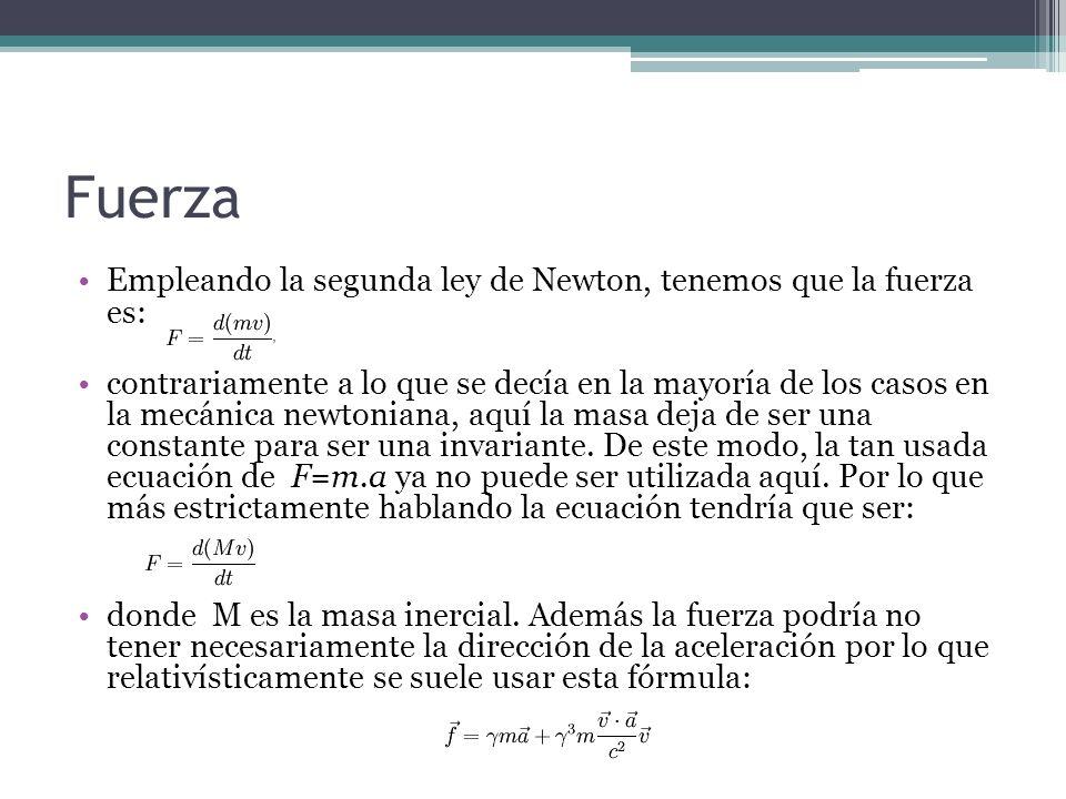 Fuerza Empleando la segunda ley de Newton, tenemos que la fuerza es: contrariamente a lo que se decía en la mayoría de los casos en la mecánica newton