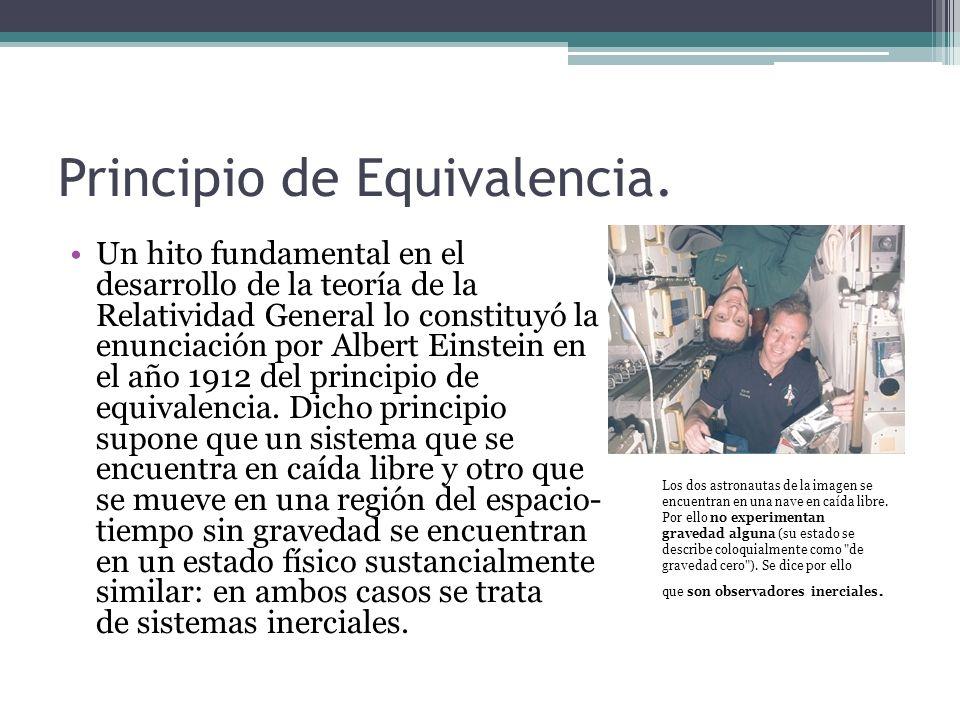Principio de Equivalencia. Un hito fundamental en el desarrollo de la teoría de la Relatividad General lo constituyó la enunciación por Albert Einstei