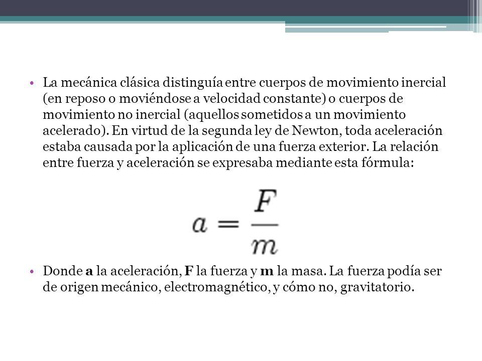 La mecánica clásica distinguía entre cuerpos de movimiento inercial (en reposo o moviéndose a velocidad constante) o cuerpos de movimiento no inercial