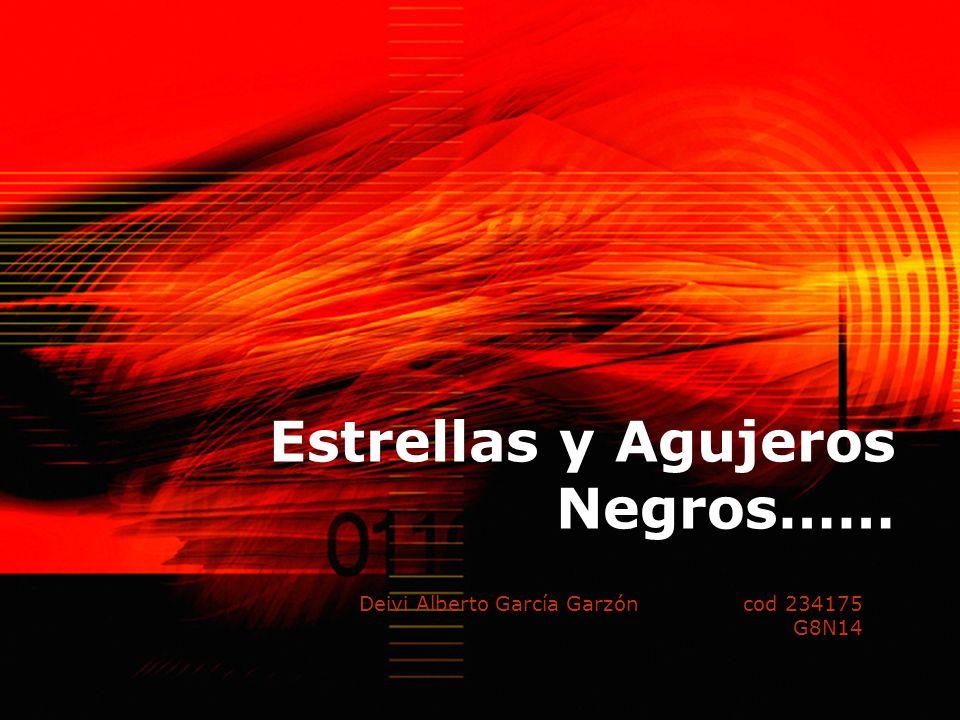 Estrellas y Agujeros Negros…… Deivi Alberto García Garzóncod 234175 G8N14
