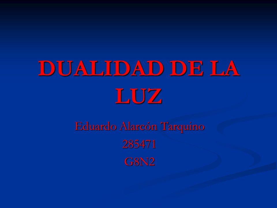 DUALIDAD DE LA LUZ Eduardo Alarcón Tarquino 285471G8N2