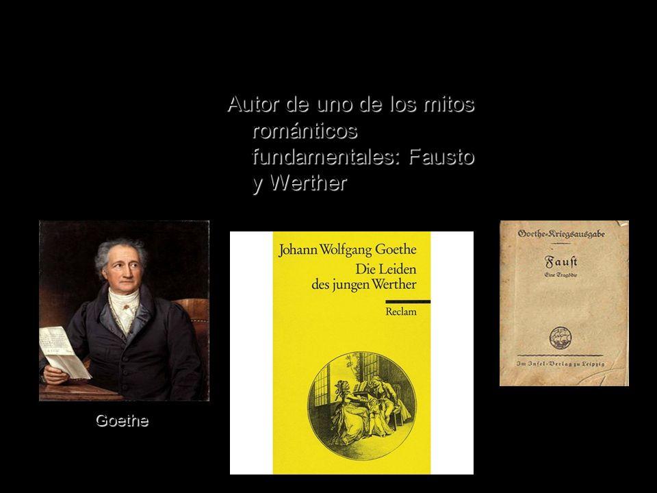 Autores prerrománticos Goethe Autor de uno de los mitos románticos fundamentales: Fausto y Werther