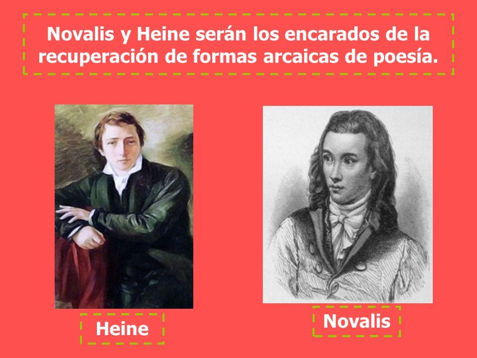 Novalis y Heine serán los encarados de la recuperación de formas arcaicas de poesía. Heine Novalis