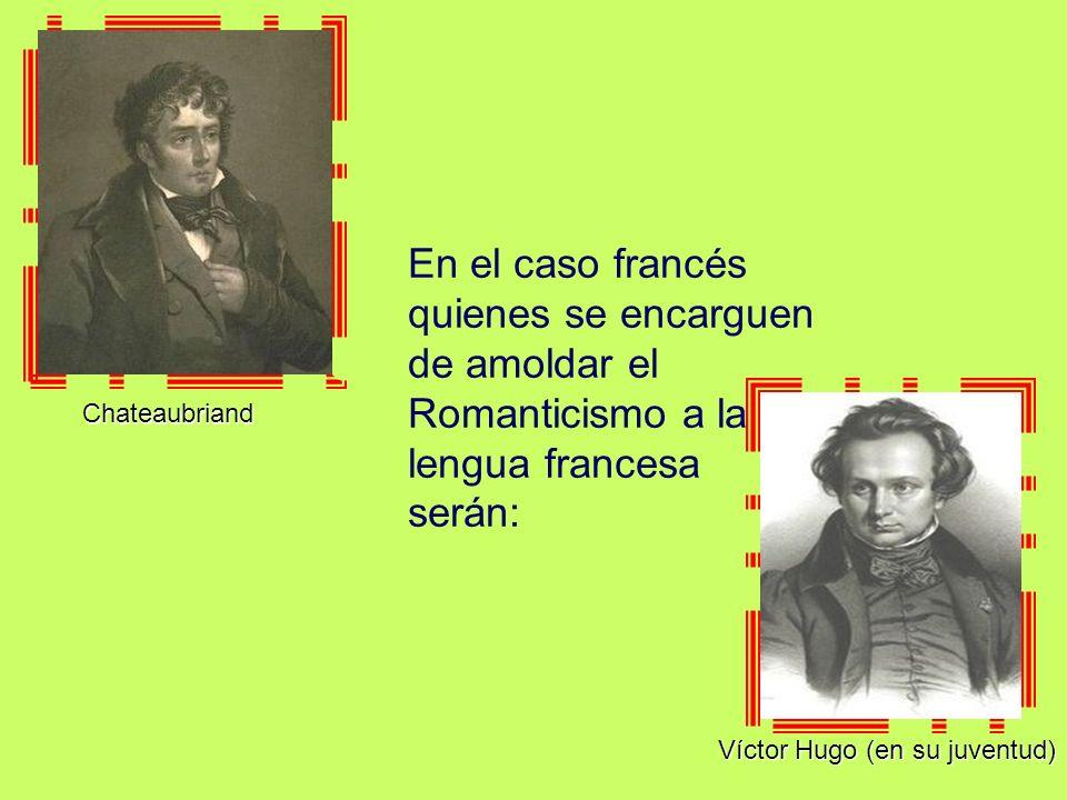 En el caso francés quienes se encarguen de amoldar el Romanticismo a la lengua francesa serán: Chateaubriand Víctor Hugo (en su juventud)