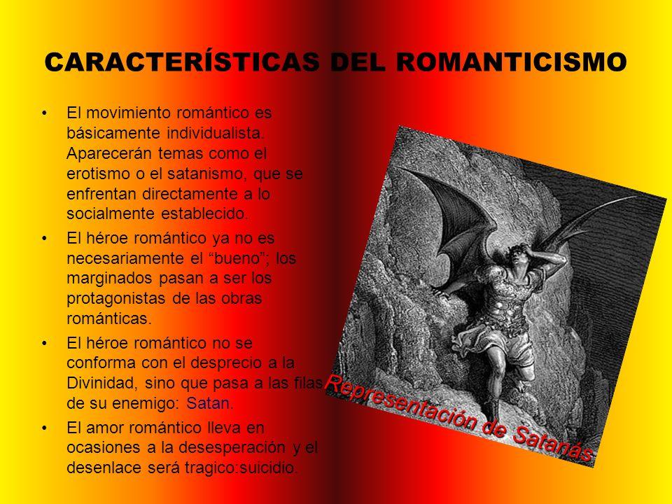 CARACTERÍSTICAS DEL ROMANTICISMO El movimiento romántico es básicamente individualista. Aparecerán temas como el erotismo o el satanismo, que se enfre