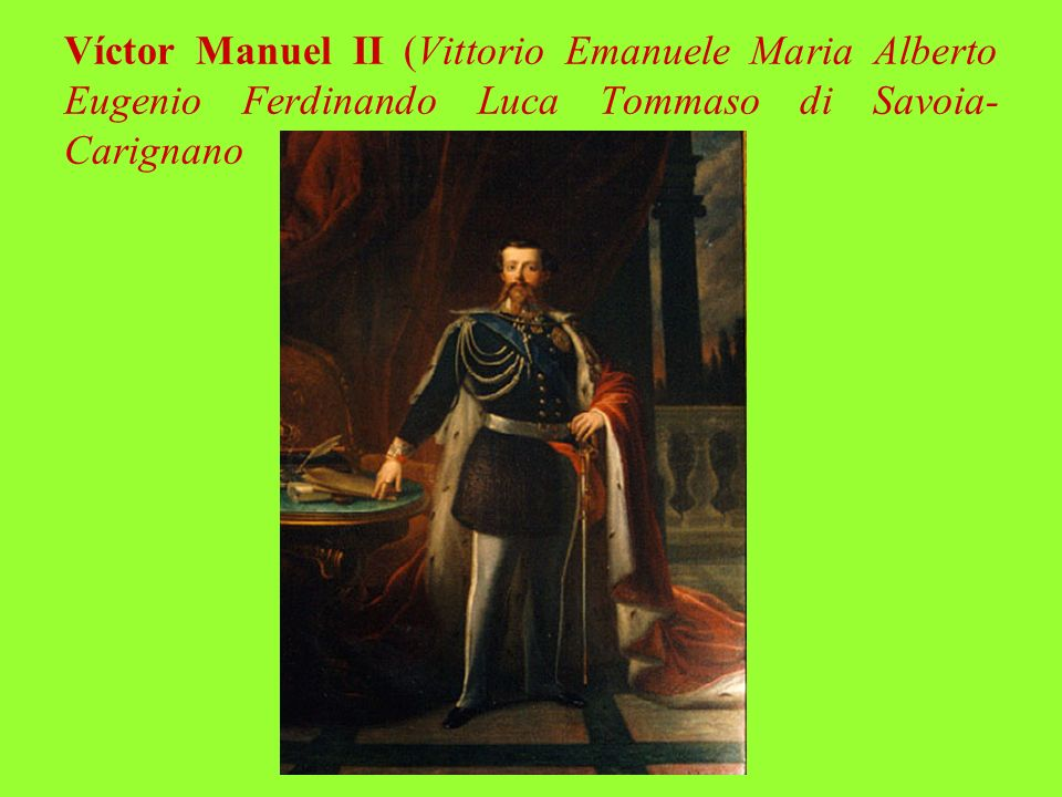 Víctor Manuel II (Vittorio Emanuele Maria Alberto Eugenio Ferdinando Luca Tommaso di Savoia- Carignano
