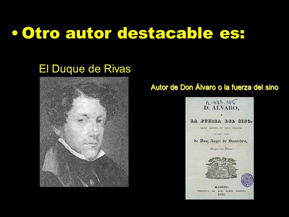 Otro autor destacable es: El Duque de Rivas Autor de Don Álvaro o la fuerza del sino