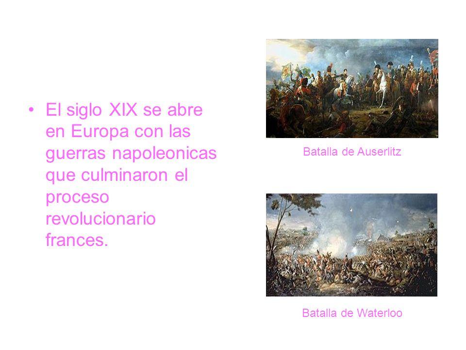 El siglo XIX se abre en Europa con las guerras napoleonicas que culminaron el proceso revolucionario frances. Batalla de Auserlitz Batalla de Waterloo